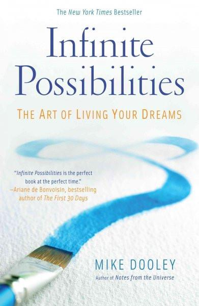 Infinite Possibilities : The Art of Living Your Dreams