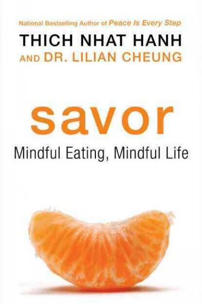 Savor: Mindful Eating, Mindful Life by Thich Nhat Hanh & Dr. Lilian Cheung