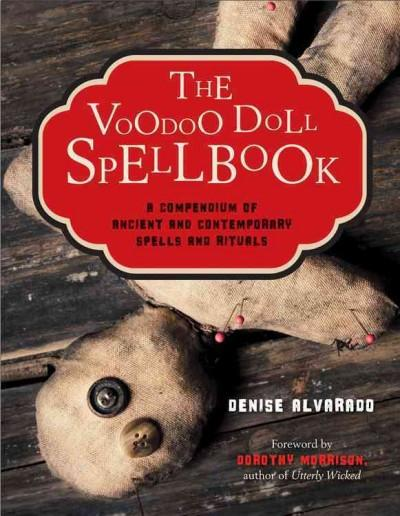 Voodoo Doll Spellbook : A Compendium of Ancient and Contemporary Spells & Rituals