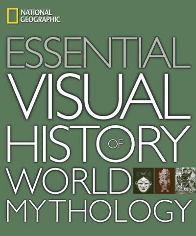 National Geographic Essential Visual History of World Mythology