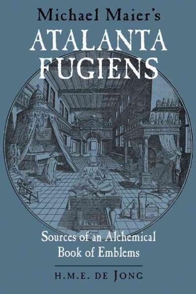 Michael Maier's Atalanta Fugiens : Sources of an Alchemical Book of Emblems