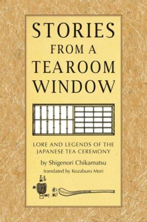 Stories from a Tearoom Window : Lore and Legends of the Japanese Tea Ceremony