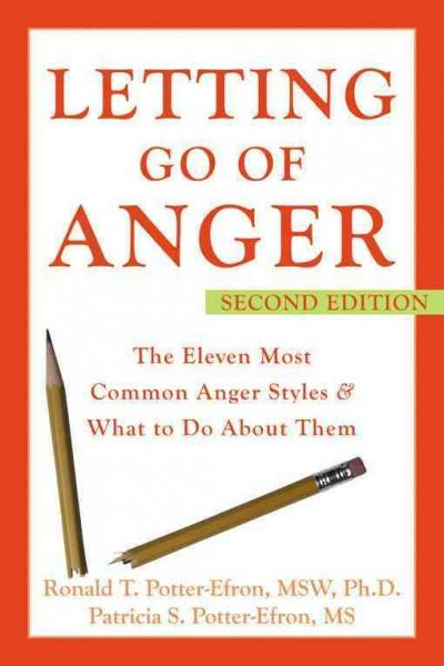 Letting Go of Anger : The Eleven Most Common Anger Styles And What to Do About Them