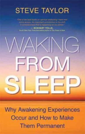 Waking from Sleep : The Causes Of Awakening Experiences And How to Make Them Permanent