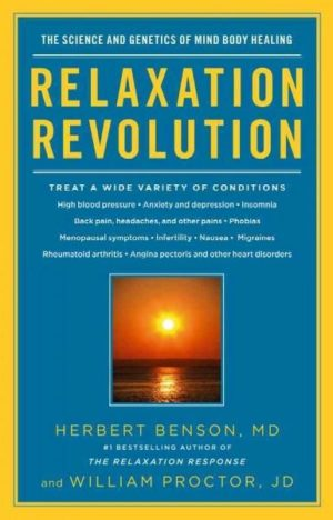 Relaxation Revolution : Enhancing Your Personal Health Through the Science and Genetics of Mind Body Healing