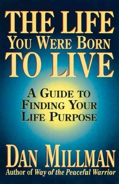 Life You Were Born to Live : A Guide to Finding Your Life Purpose