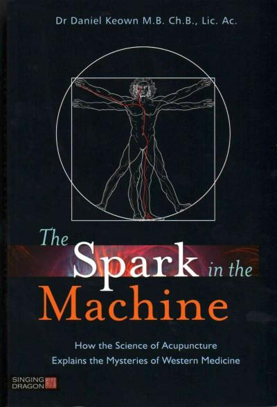 Spark in the Machine : How the Science of Acupuncture Explains the Mysteries of Western Medicine