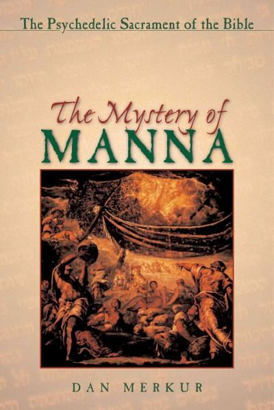 Mystery of Manna : The Psychedelic Sacrament of the Bible