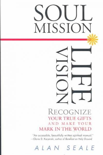 Soul Mission, Life Vision : Recognize Your True Gifts and Make Your Mark in the World