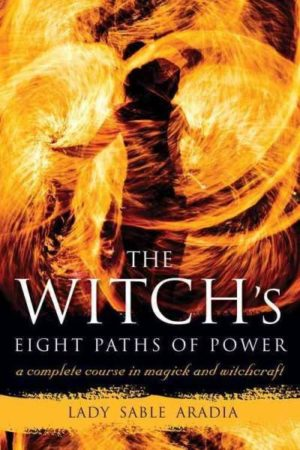 Witch's Eight Paths of Power : A Complete Course in Magick and Witchcraft