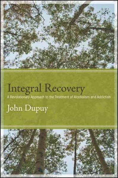 Integral Recovery : A Revolutionary Approach to the Treatment of Alcoholism and Addiction