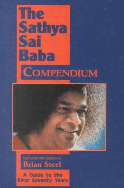 Satya Sai Baba Compendium : A Guide to the First Seventy Years