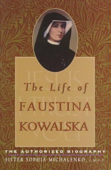 Life of Faustina Kowalska : The Authorized Biography