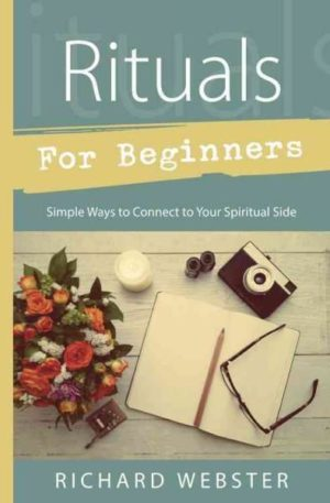 Rituals for Beginners : Simple Ways to Connect to Your Spiritual Side