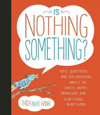 Is Nothing Something? : Kids' Questions and Zen Answers About Life, Death, Family, Friendship, and Everything in Between