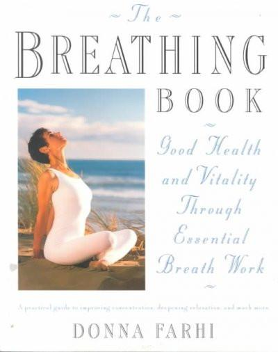 Breathing Book : Good Health and Vitality Through Essential Breath Work