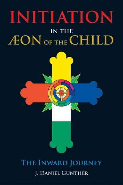 Initiation in the Aeon of the Child : The Inward Journey