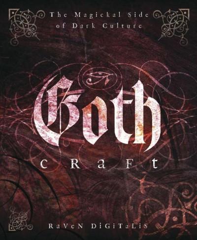 Goth Craft : The Magickal Side of Dark Culture
