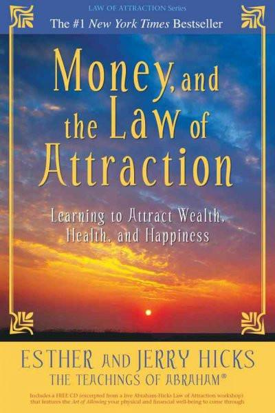 Money, and the Law of Attraction : Learning to Attract Wealth, Health, and Happiness