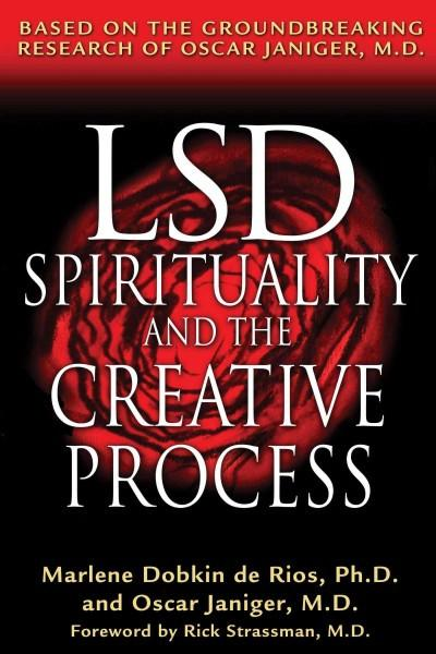 Lsd, Spirituality, and the Creative Process : Based on the Groundbreaking Research of Oscar Janiger, M.d.