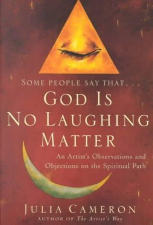 God Is No Laughing Matter : An Rtist's Observations and Objections on the Spiritual Path