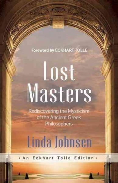 Lost Masters : Rediscovering the Mysticism of the Ancient Greek Philosophers