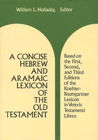 Concise Hebrew and Aramaic Lexicon of the Old Testament : Based upon the Lexical Work of Ludwig Koehler and Walter Baumgartner