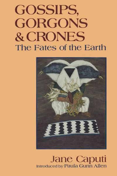 Gossips, Gorgons & Crones : The Fates of the Earth