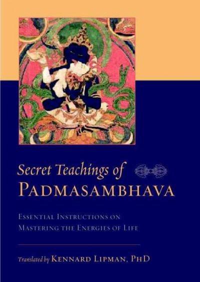 Secret Teachings of Padmasambhava : Essential Instructions on Mastering the Energies of Life