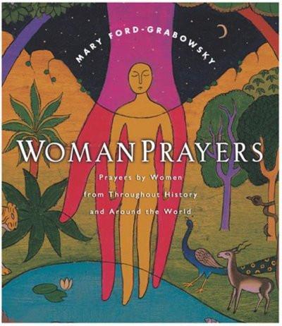 Womanprayers : Prayers by Women Throughout History and Around the World