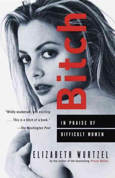 Bitch : In Praise of Difficult Women