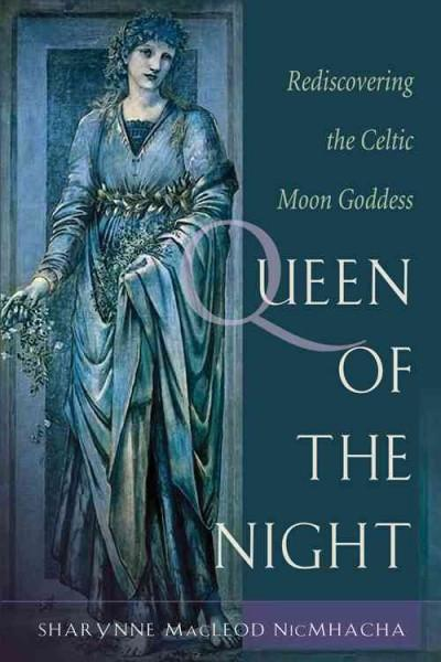 Queen of the Night : Rediscovering the Celtic Moon Goddess