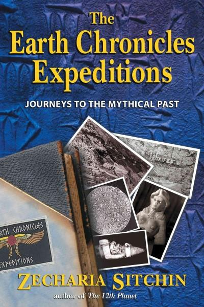 Earth Chronicles Expeditions : Journeys to the Mythical Past