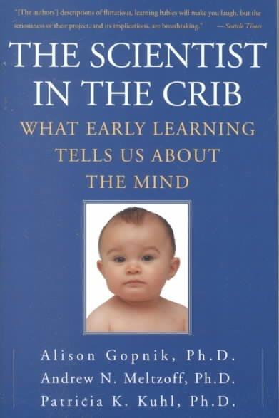 Scientist in the Crib : What Early Learning Tells Us About the Mind