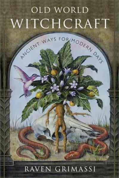 Old World Witchcraft : Ancient Ways for Modern Days