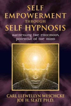 Self Empowerment Through Self Hypnosis : Harnessing the Enormous Potential of the Mind
