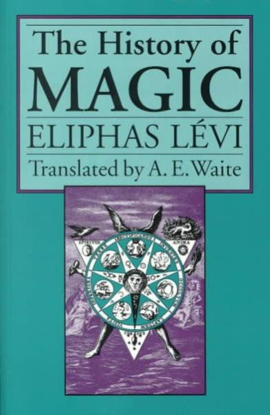 History of Magic : Including a Clear and Precise Exposition of Its Procedure, Its Rites, and Its Mysteries
