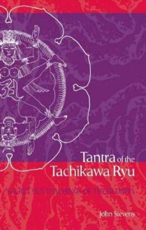 Tantra of the Tachikawa Ryu : Secret Sex Teachings of the Buddha