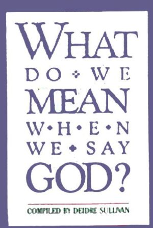 What Do We Mean When We Say God?