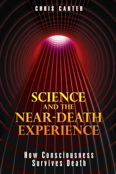 Science and the Near-Death Experience : How Consciousness Survives Death