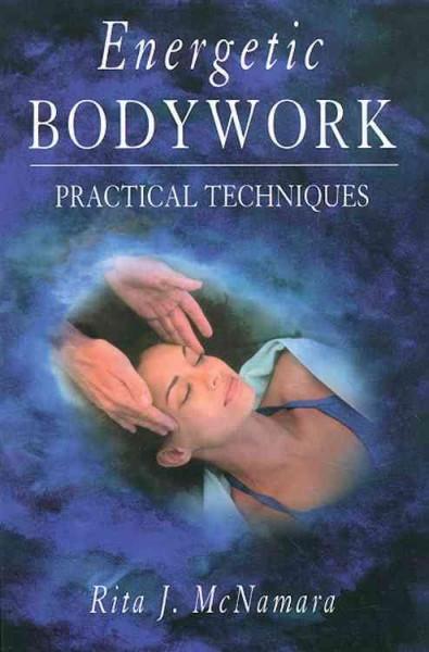 Energetic Bodywork : Practical Techniques