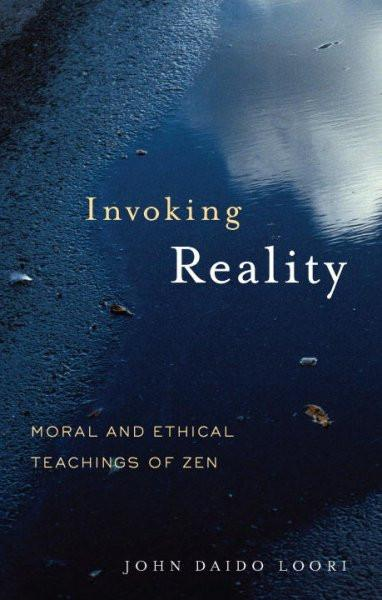 Invoking Reality : Moral and Ethical Teachings of Zen
