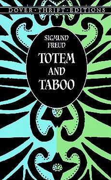 Totem and Taboo : Resemblances Between the Psychic Lives of Savages and Neurotics