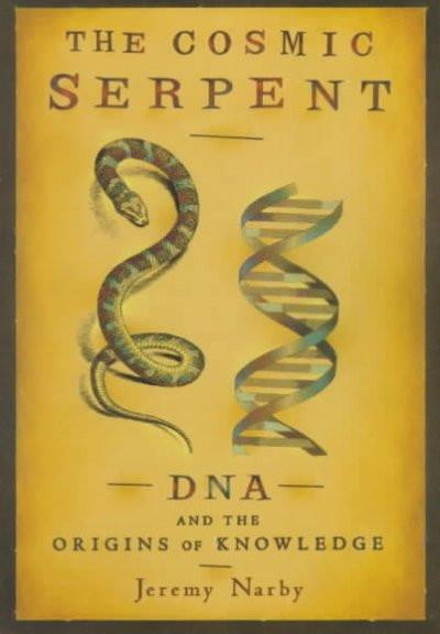 Cosmic Serpent : DNA and the Origins of Knowledge