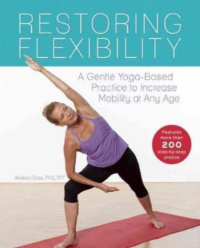 Restoring Flexibility : A Gentle Yoga-Based Practice to Increase Mobility at Any Age