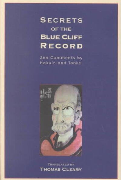 Secrets of the Blue Cliff Record : Zen Comments by Hakuin and Tenkei