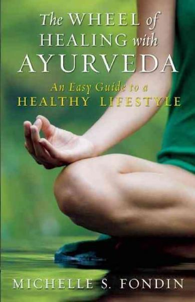 Wheel of Healing with Ayurveda : An Easy Guide to a Healthy Lifestyle