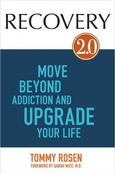 Recovery 2.0 : Move Beyond Addiction and Upgrade Your Life