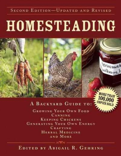 Homesteading : A Backyard Guide to Growing Your Own Food, Canning, Keeping Chickens, Generating Your Own Energy, Crafting, Herbal Medicine, and More
