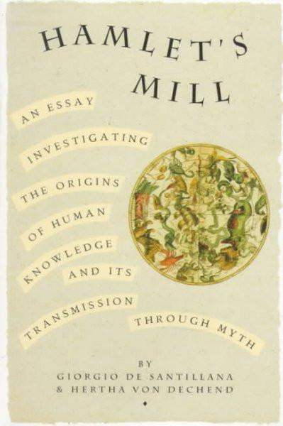 Hamlet's Mill : An Essay Investigating the Origins of Human Knowledge and Its Transmission Through Myth